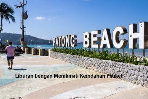 Liburan Dengan Menikmati Keindahan Phuket