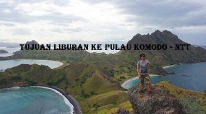 Tujuan Liburan Ke Pulau Komodo - NTT